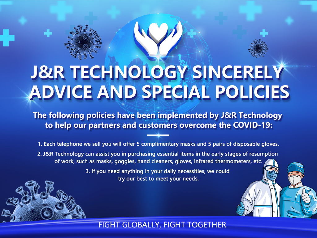 J&R Technology Sincerely Advice and Special Policies Under the Global Epidemic